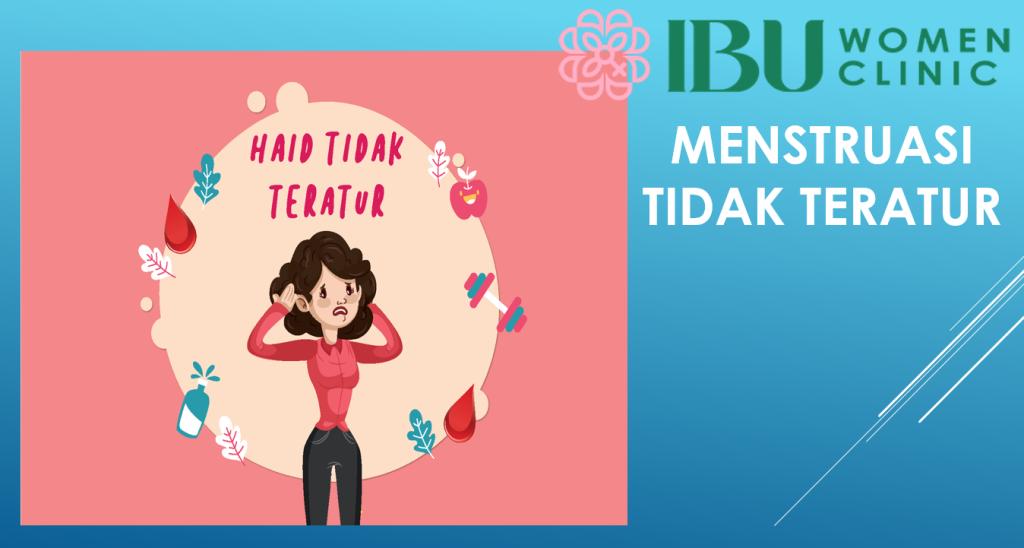 Penyebab Menstruasi Tidak Teratur